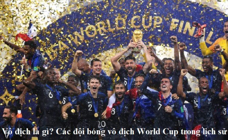 vo-dich-la-gi-cac-doi-bong-vo-dich-world-cup-trong-lich-su